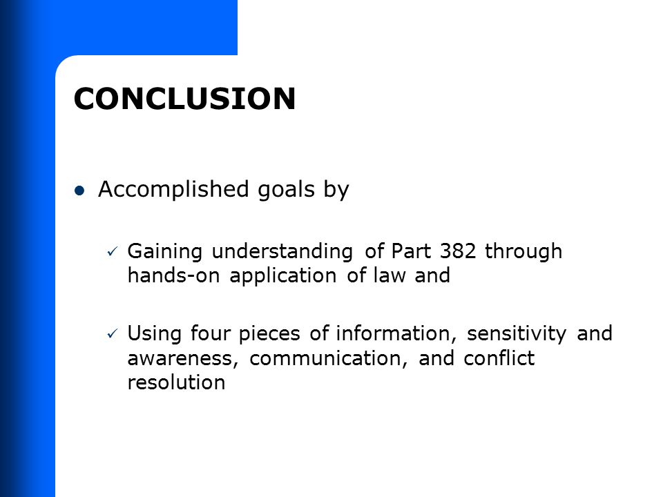 CONCLUSION Accomplished goals by Gaining understanding of Part 382 through hands-on application of law and Using four pieces of information, sensitivi
