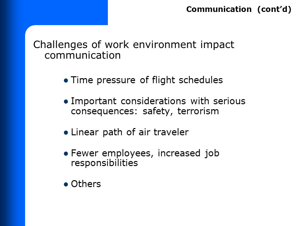 Challenges of work environment impact communication Time pressure of flight schedules Important considerations with serious consequences: safety, terr
