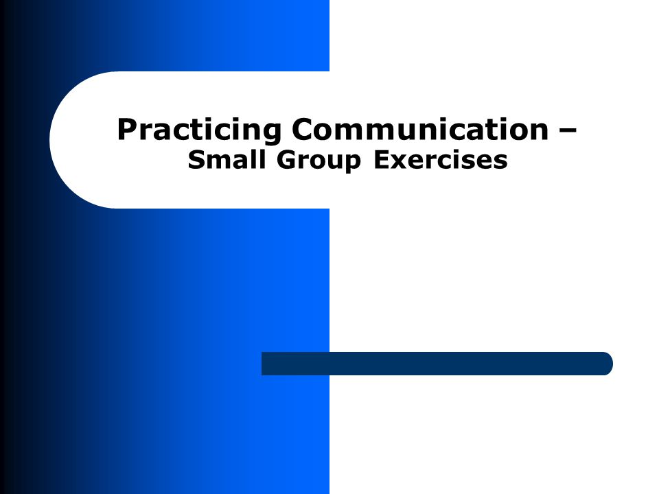 Practicing Communication – Small Group Exercises
