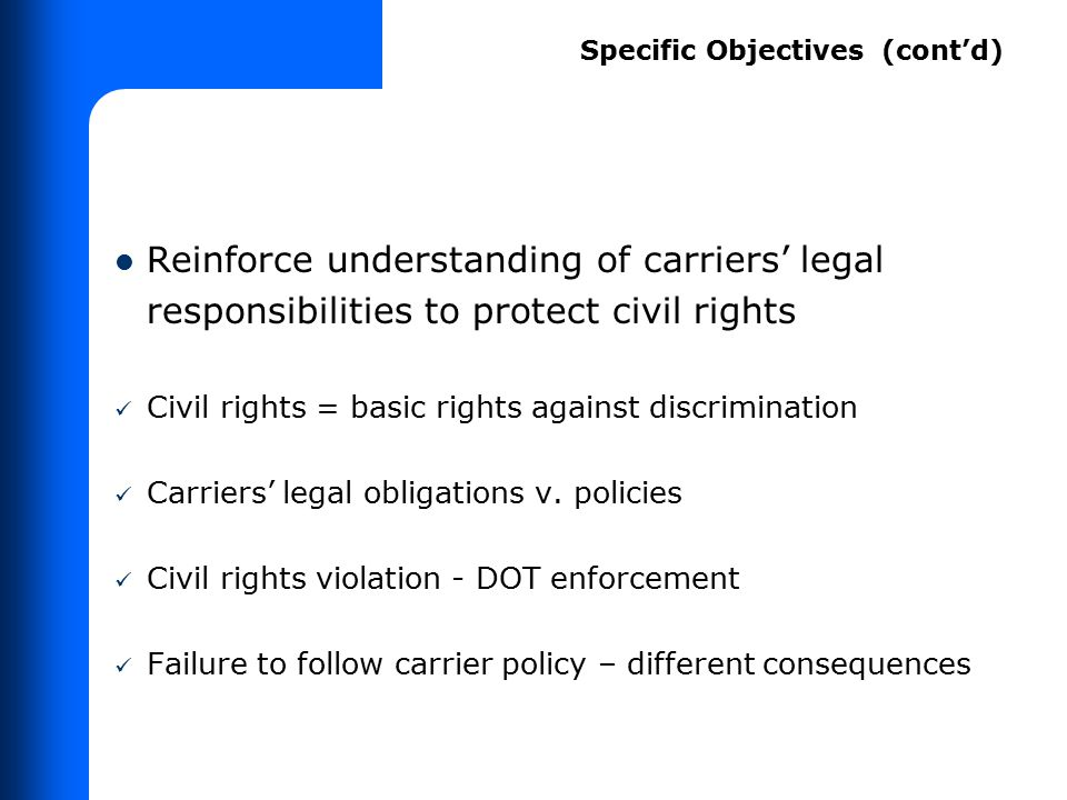 Specific Objectives (cont'd) Reinforce understanding of carriers' legal responsibilities to protect civil rights Civil rights = basic rights against d