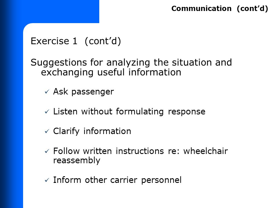 Exercise 1 (cont'd) Suggestions for analyzing the situation and exchanging useful information Ask passenger Listen without formulating response Clarif
