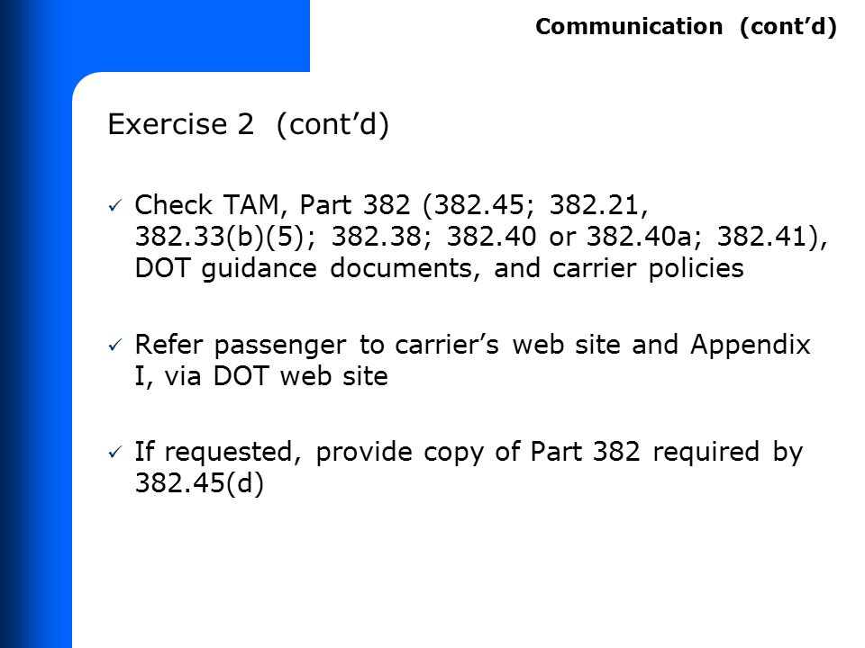 Exercise 2 (cont'd) Check TAM, Part 382 (382.45; 382.21, 382.33(b)(5); 382.38; 382.40 or 382.40a; 382.41), DOT guidance documents, and carrier policie