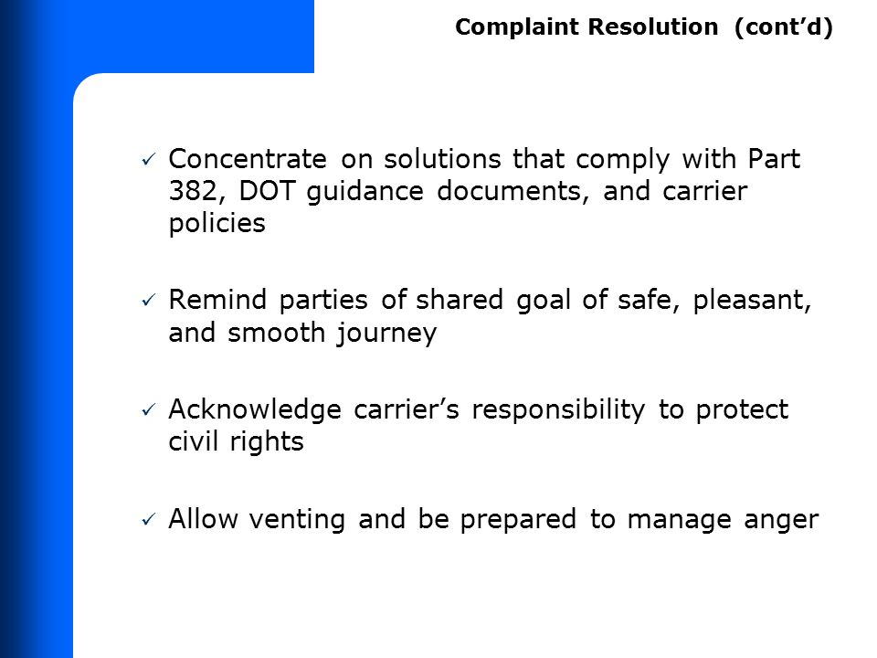 Concentrate on solutions that comply with Part 382, DOT guidance documents, and carrier policies Remind parties of shared goal of safe, pleasant, and