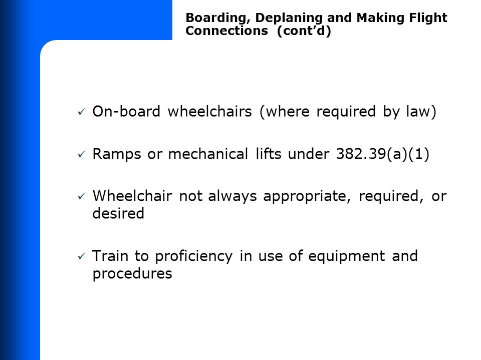 On-board wheelchairs (where required by law) Ramps or mechanical lifts under 382.39(a)(1) Wheelchair not always appropriate, required, or desired Trai