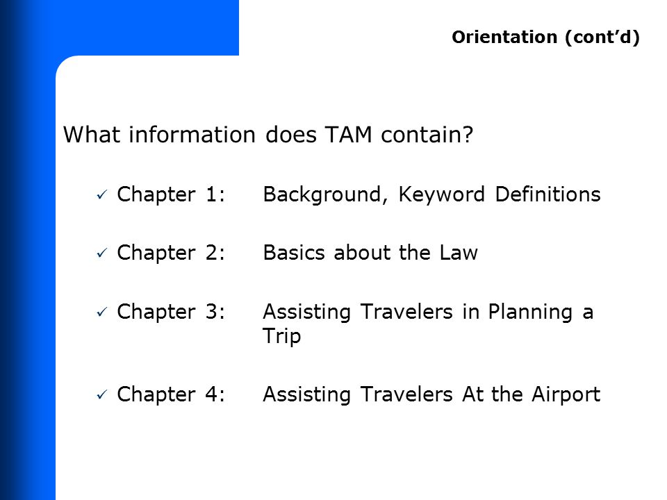 What information does TAM contain? Chapter 1:Background, Keyword Definitions Chapter 2:Basics about the Law Chapter 3:Assisting Travelers in Planning