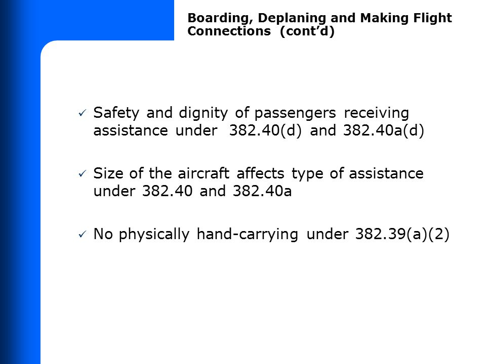 Safety and dignity of passengers receiving assistance under 382.40(d) and 382.40a(d) Size of the aircraft affects type of assistance under 382.40 and