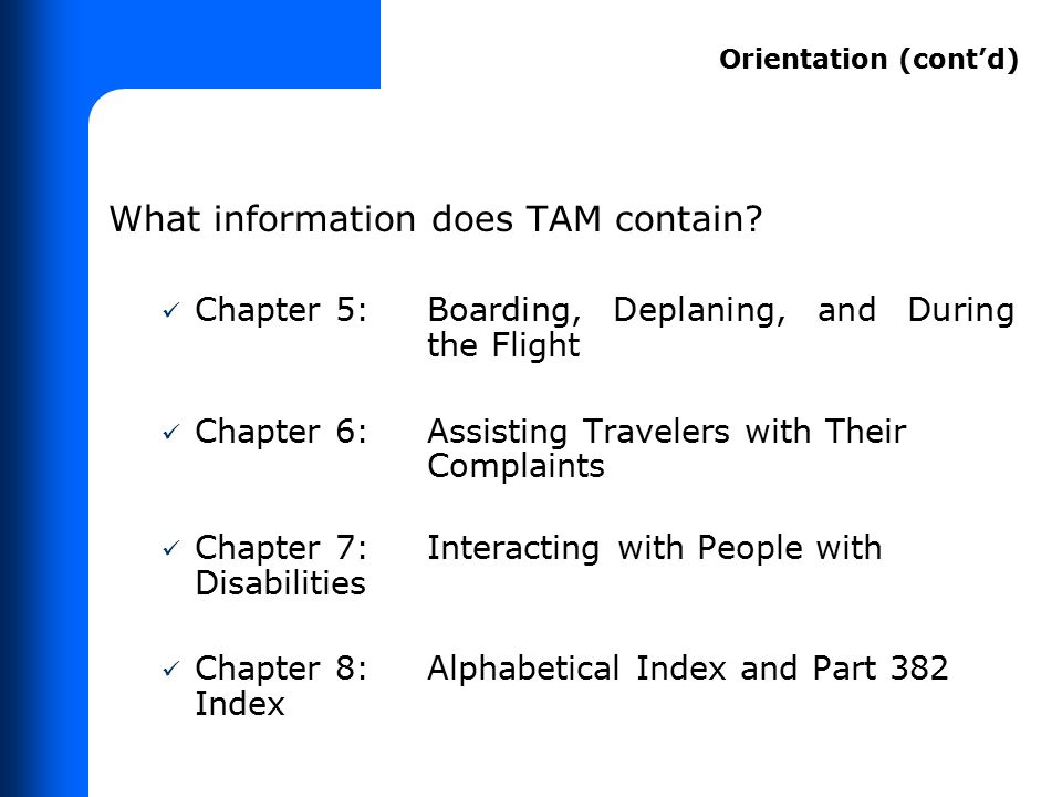 What information does TAM contain? Chapter 5:Boarding, Deplaning, and During the Flight Chapter 6: Assisting Travelers with Their Complaints Chapter 7