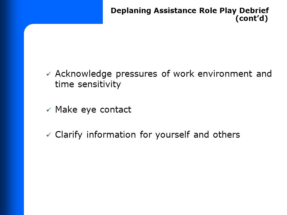 Acknowledge pressures of work environment and time sensitivity Make eye contact Clarify information for yourself and others Deplaning Assistance Role