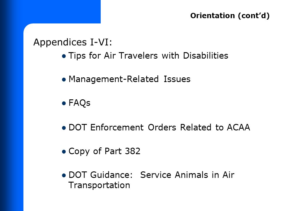 Appendices I-VI: Tips for Air Travelers with Disabilities Management-Related Issues FAQs DOT Enforcement Orders Related to ACAA Copy of Part 382 DOT G