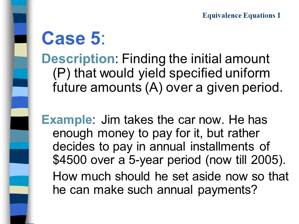 Case 5: Description: Finding the initial amount (P) that would yield specified uniform future amounts (A) over a given period.
