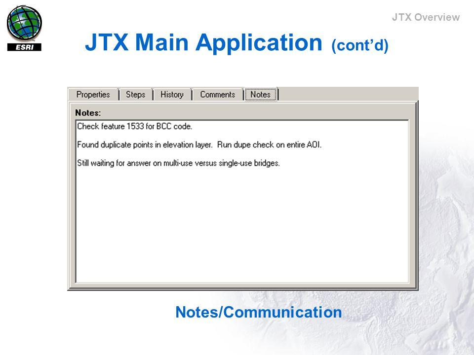 JTX Overview JTX Main Application (cont'd) Notes/Communication