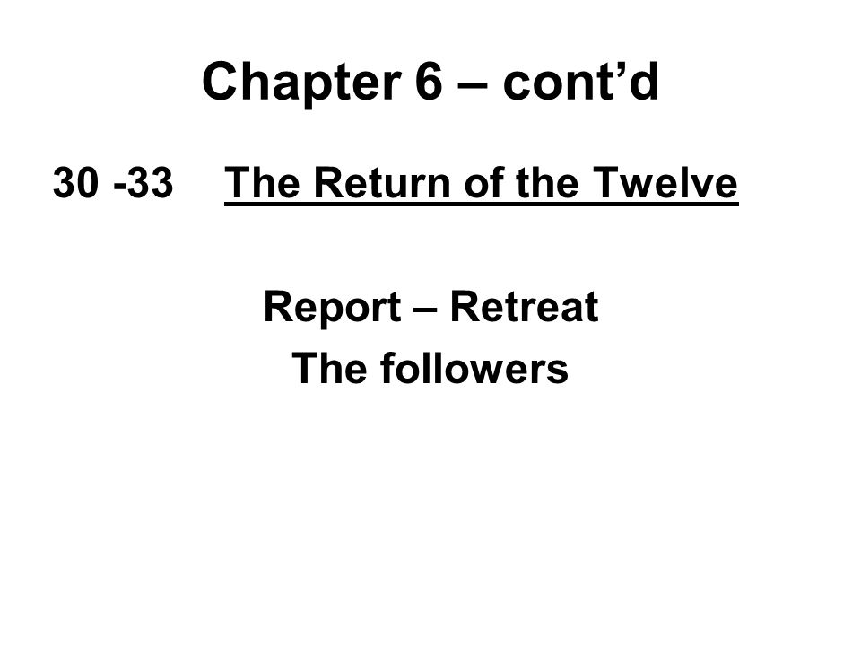 30 -33The Return of the Twelve Report – Retreat The followers Chapter 6 – cont'd