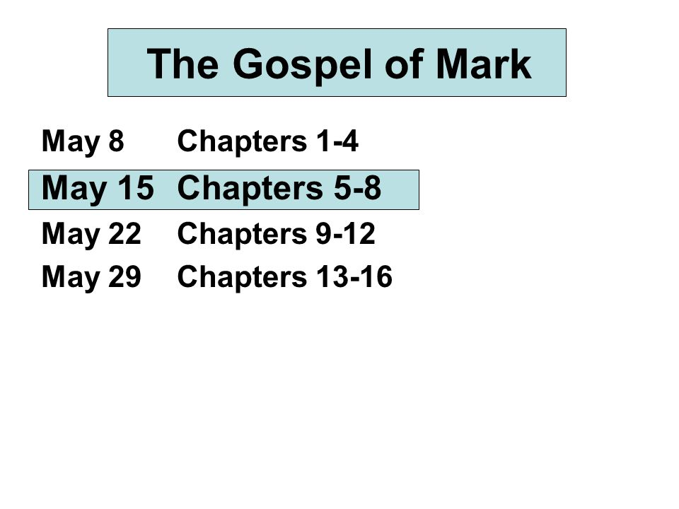 The Gospel of Mark May 8Chapters 1-4 May 15Chapters 5-8 May 22Chapters 9-12 May 29Chapters 13-16