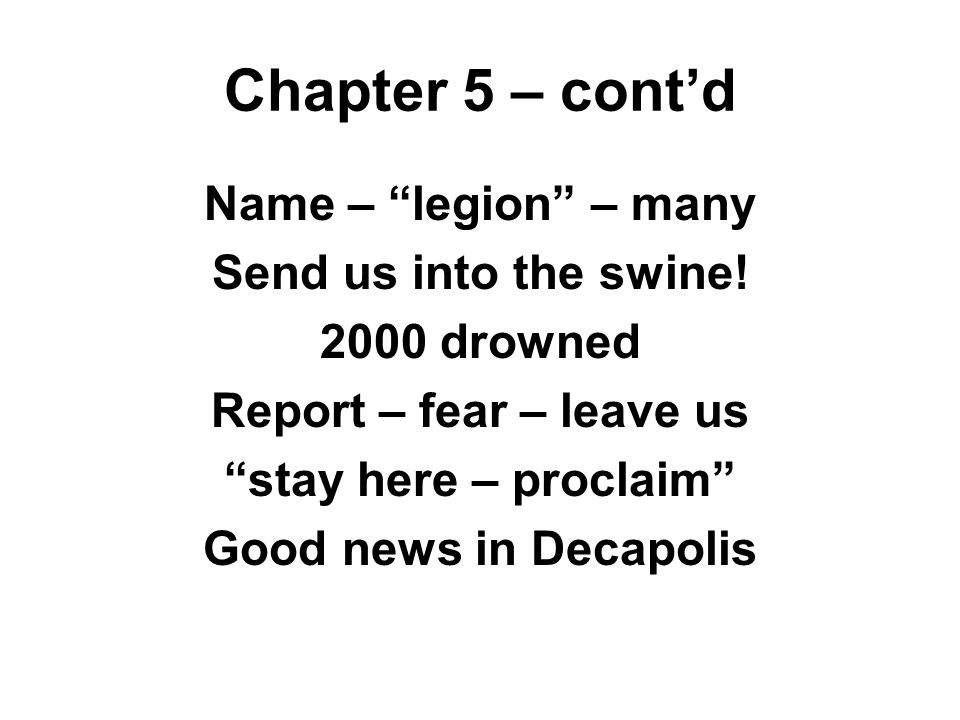 Name – legion – many Send us into the swine.
