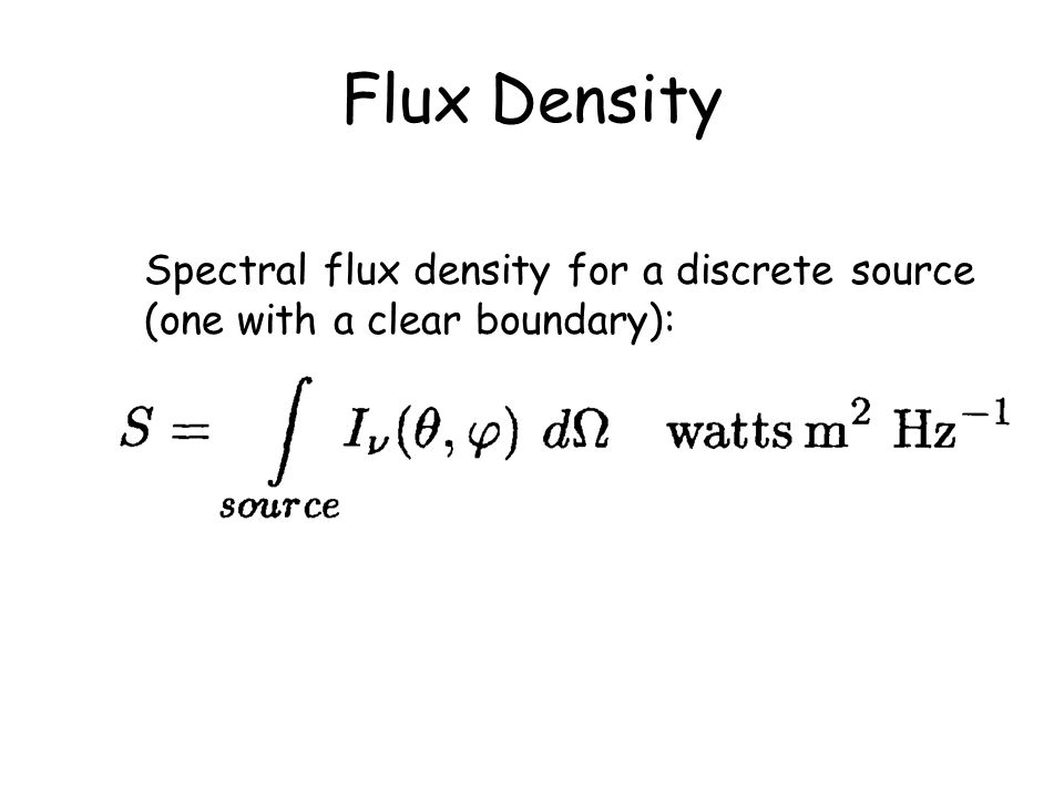 Flux Density Spectral flux density for a discrete source (one with a clear boundary):