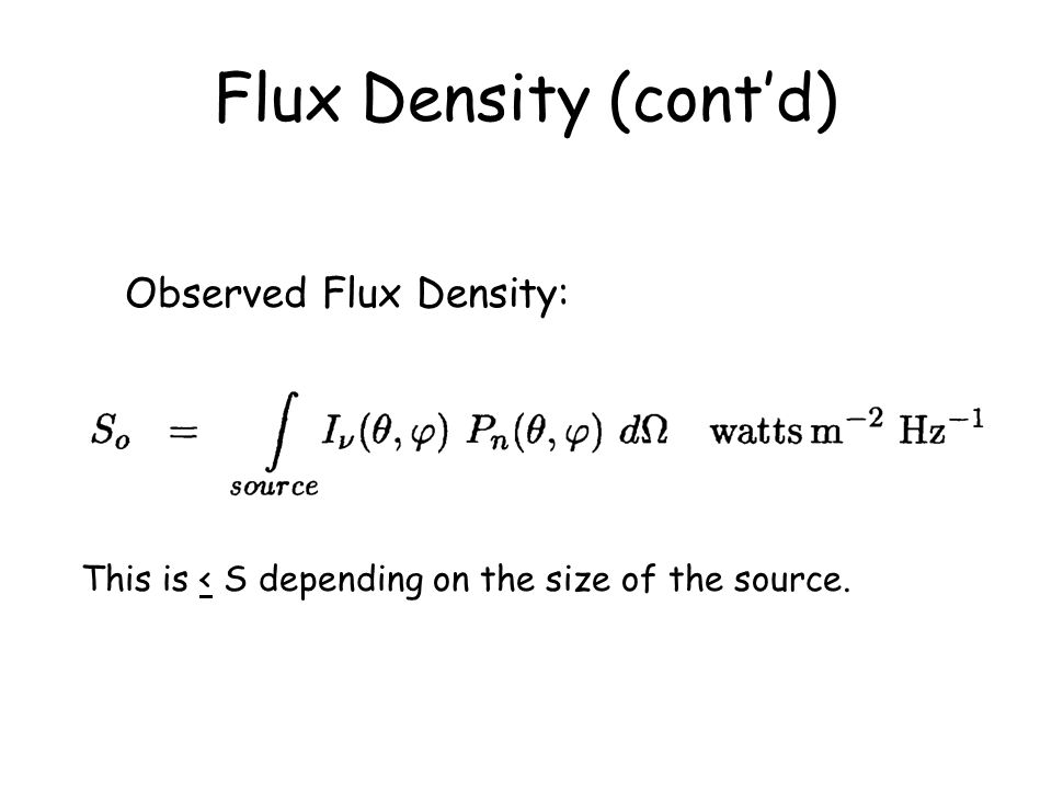 Flux Density (cont'd) Observed Flux Density: This is < S depending on the size of the source.