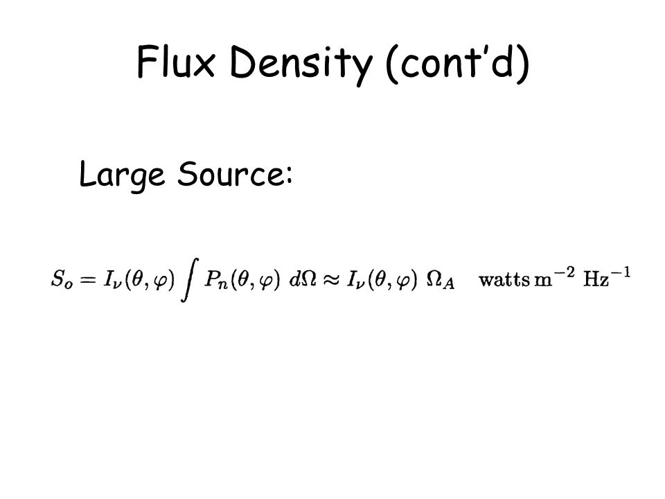 Flux Density (cont'd) Large Source: