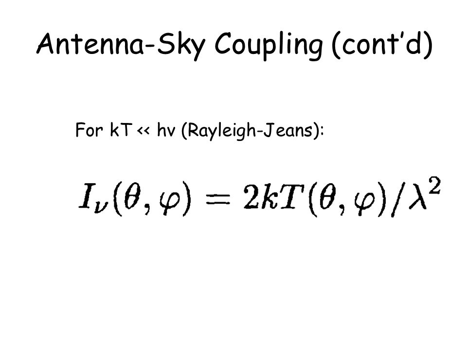 Antenna-Sky Coupling (cont'd) For kT << hv (Rayleigh-Jeans):