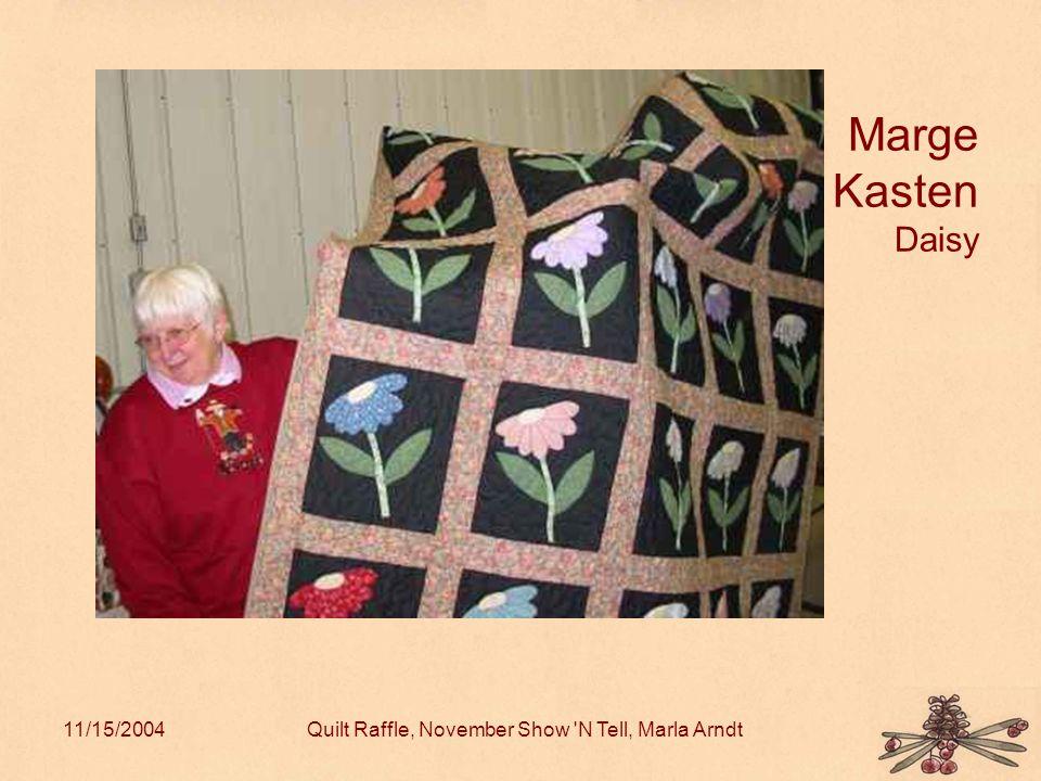 11/15/2004Quilt Raffle, November Show N Tell, Marla Arndt Marge Kasten Daisy