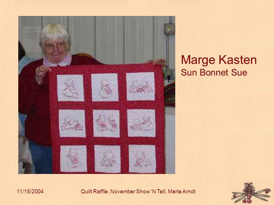 11/15/2004Quilt Raffle, November Show N Tell, Marla Arndt Marge Kasten Sun Bonnet Sue