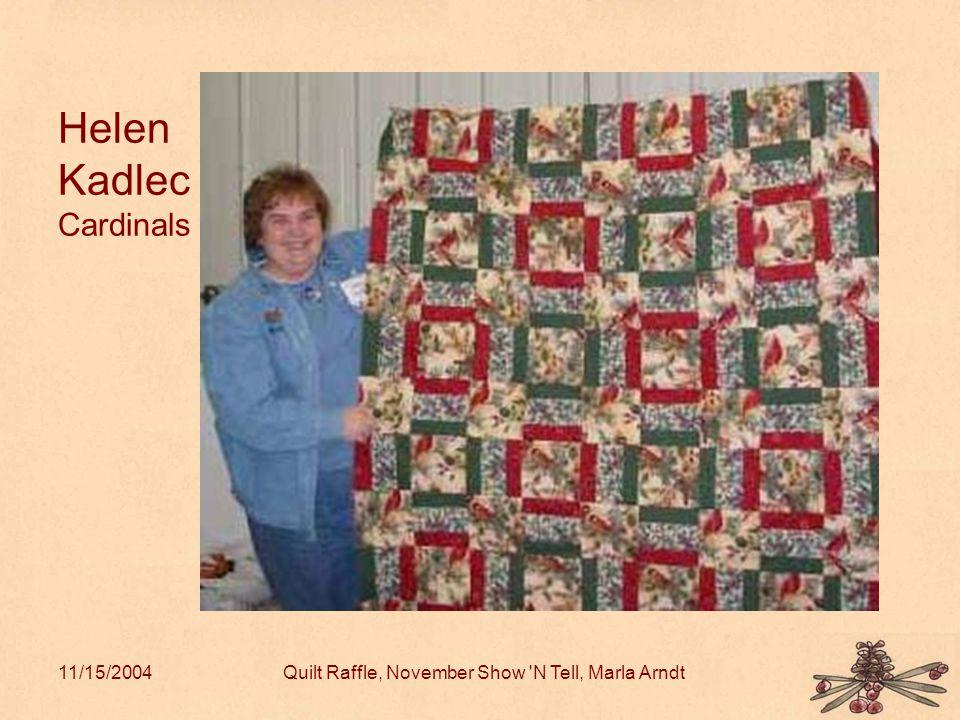 11/15/2004Quilt Raffle, November Show N Tell, Marla Arndt Helen Kadlec Cardinals
