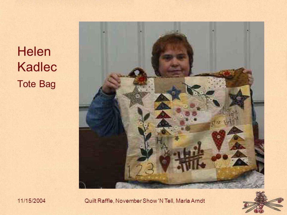 11/15/2004Quilt Raffle, November Show N Tell, Marla Arndt Helen Kadlec Tote Bag