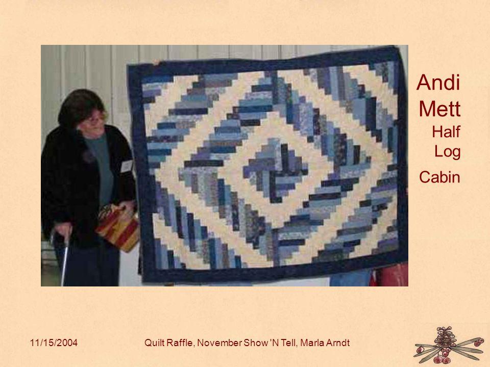 11/15/2004Quilt Raffle, November Show N Tell, Marla Arndt Andi Mett Half Log Cabin