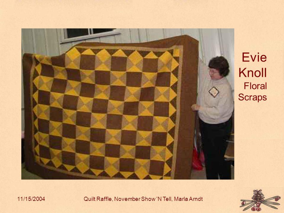 11/15/2004Quilt Raffle, November Show N Tell, Marla Arndt Evie Knoll Floral Scraps
