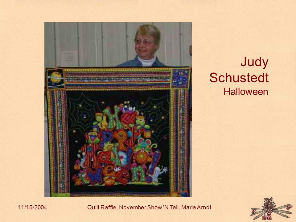 11/15/2004Quilt Raffle, November Show N Tell, Marla Arndt Judy Schustedt Halloween
