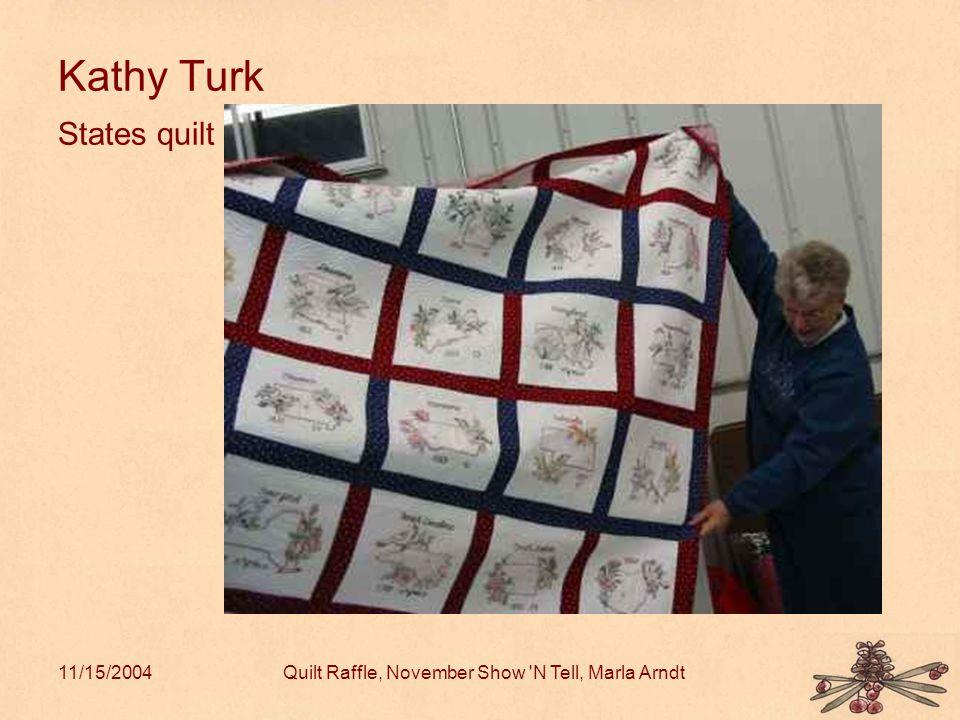 11/15/2004Quilt Raffle, November Show N Tell, Marla Arndt Kathy Turk States quilt