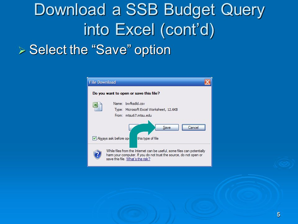 5 Download a SSB Budget Query into Excel (cont'd)  Select the Save option
