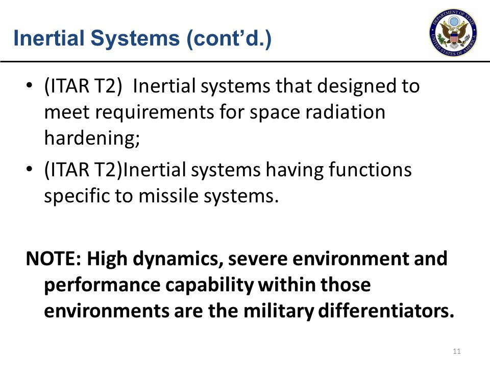 11 Inertial Systems (cont'd.) (ITAR T2) Inertial systems that designed to meet requirements for space radiation hardening; (ITAR T2)Inertial systems h