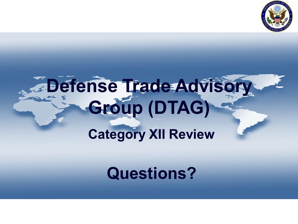 Defense Trade Advisory Group (DTAG) Category XII Review Questions?
