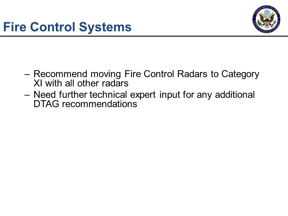 Fire Control Systems –Recommend moving Fire Control Radars to Category XI with all other radars –Need further technical expert input for any additiona