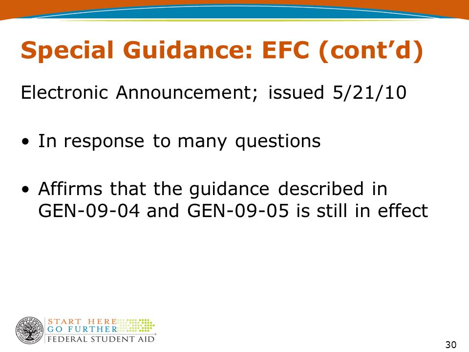 Special Guidance: EFC (cont'd) Electronic Announcement; issued 5/21/10 In response to many questions Affirms that the guidance described in GEN-09-04 and GEN-09-05 is still in effect 30