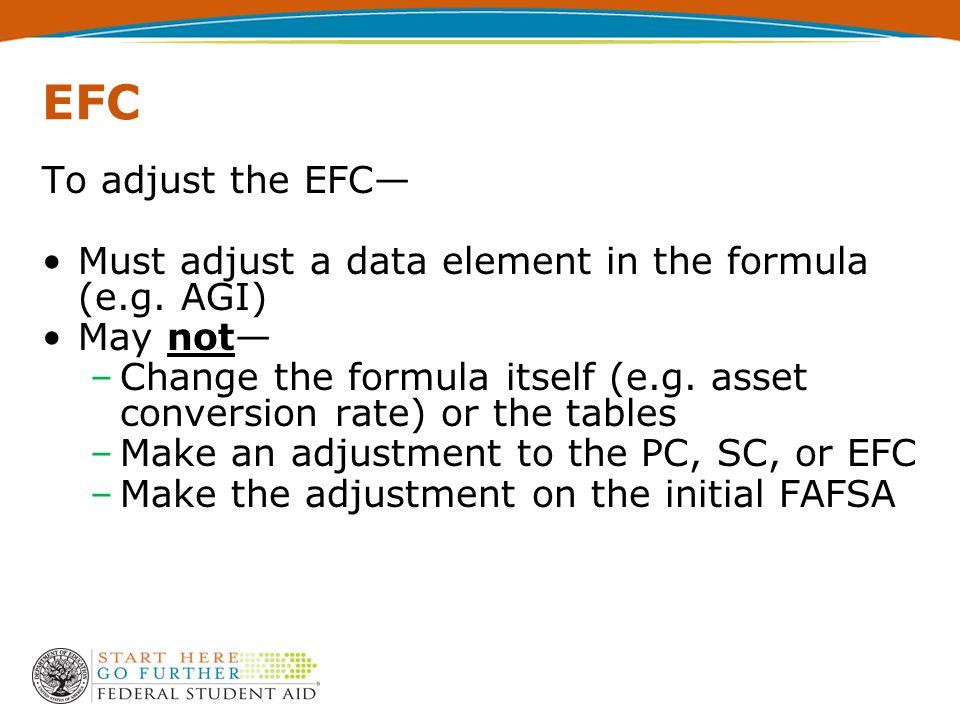 EFC To adjust the EFC— Must adjust a data element in the formula (e.g.