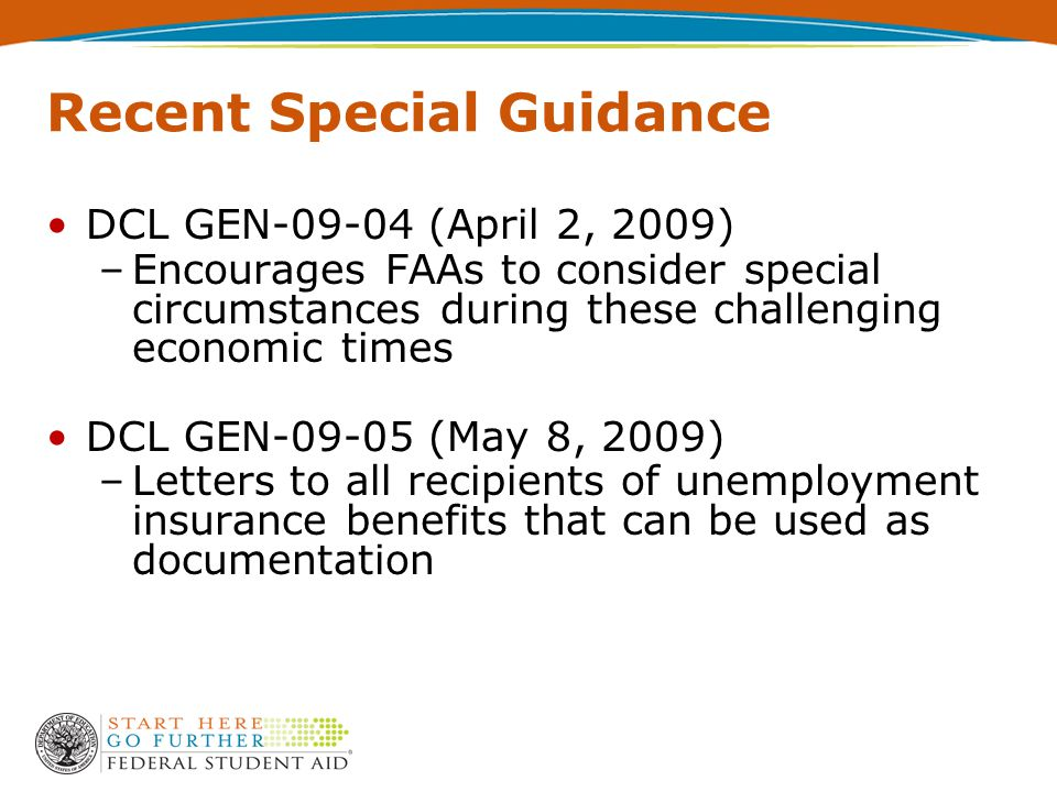 Recent Special Guidance DCL GEN-09-04 (April 2, 2009) –Encourages FAAs to consider special circumstances during these challenging economic times DCL GEN-09-05 (May 8, 2009) –Letters to all recipients of unemployment insurance benefits that can be used as documentation