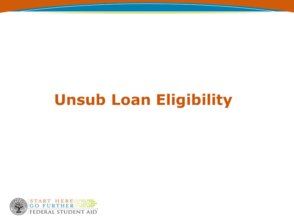 Unsub Loan Eligibility