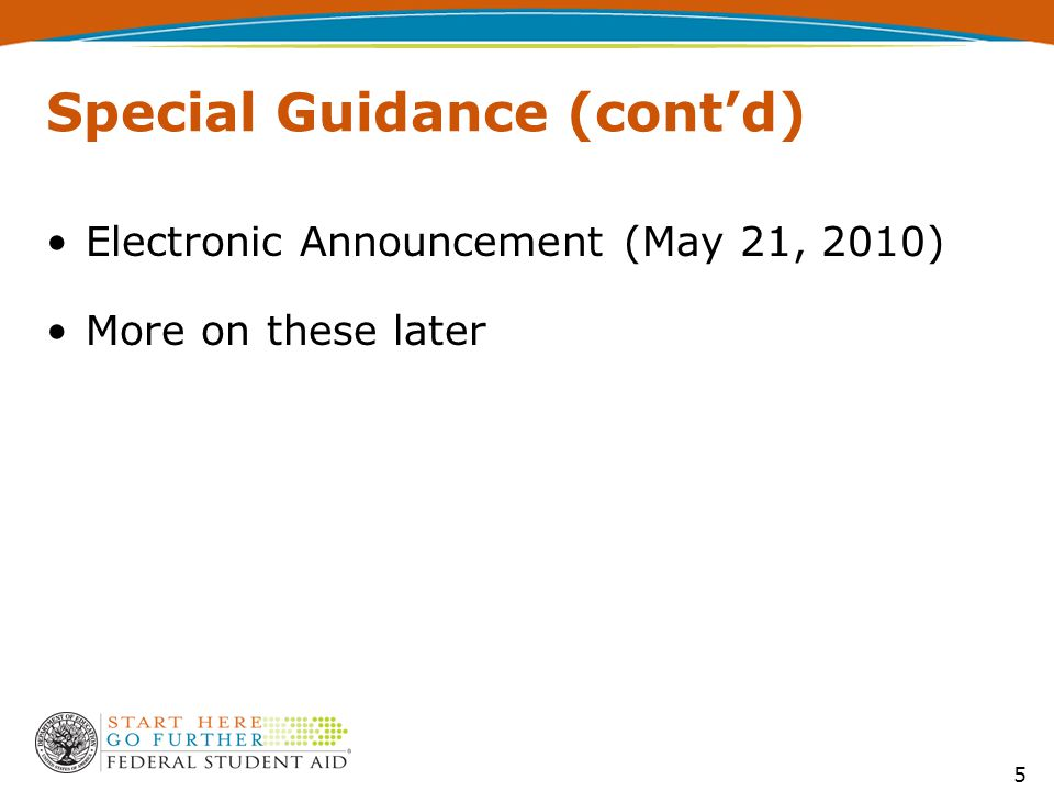 Special Guidance (cont'd) Electronic Announcement (May 21, 2010) More on these later 5