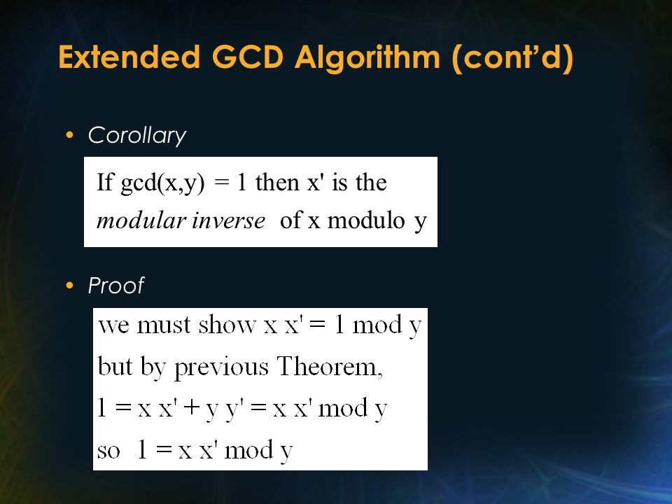 Extended GCD Algorithm (cont ' d) Corollary If gcd(x,y) = 1 then x' is the modular inverse of x modulo y Proof
