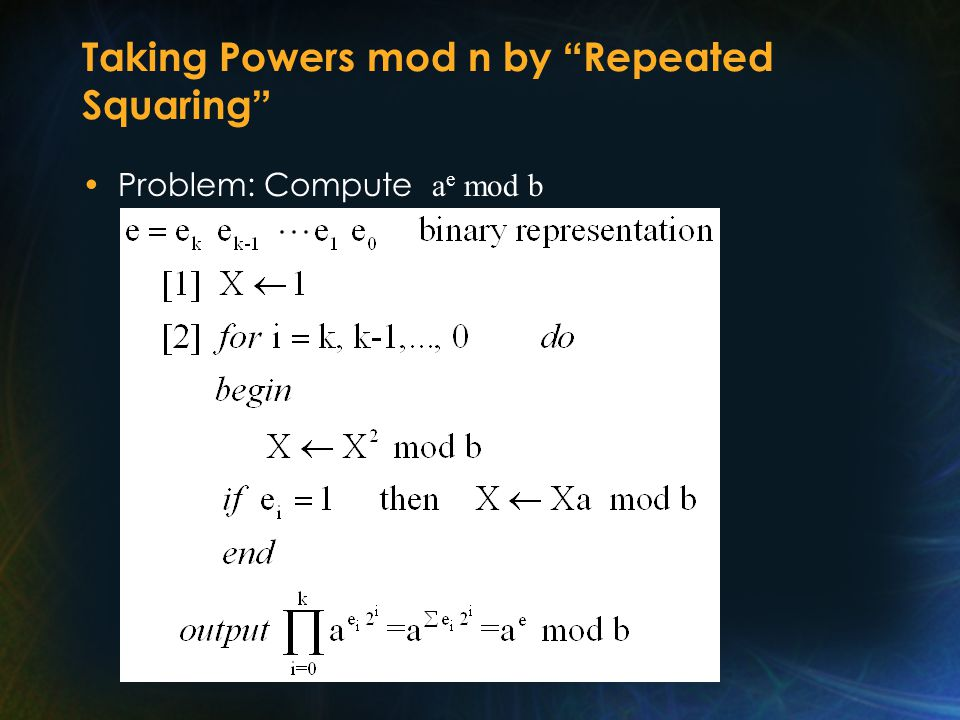 Taking Powers mod n by Repeated Squaring Problem: Compute a e mod b