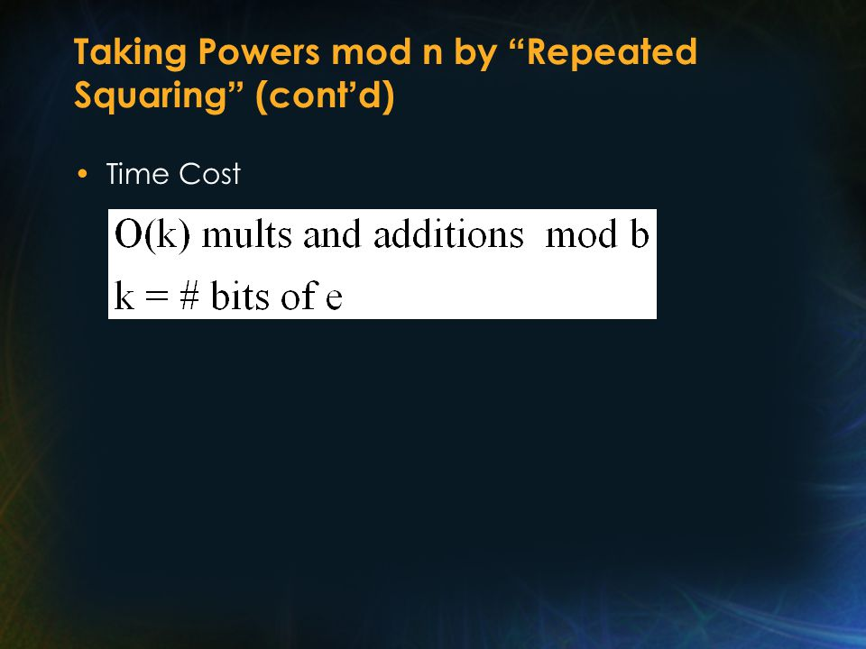 Taking Powers mod n by Repeated Squaring (cont ' d) Time Cost