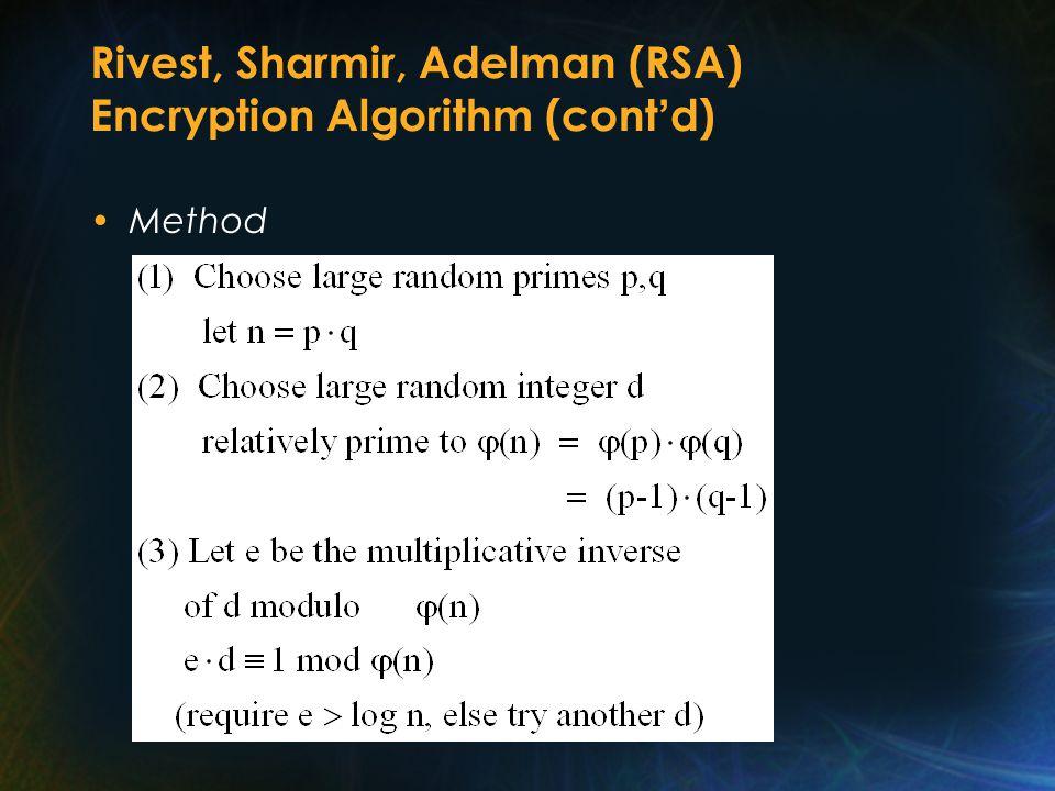Rivest, Sharmir, Adelman (RSA) Encryption Algorithm (cont ' d) Method