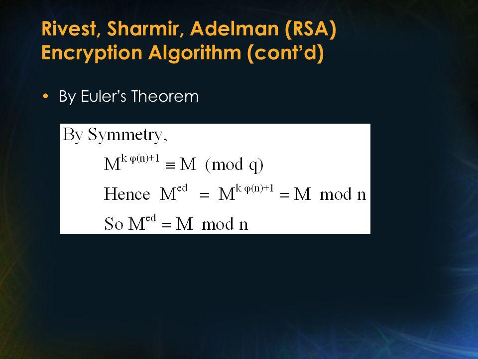 Rivest, Sharmir, Adelman (RSA) Encryption Algorithm (cont ' d) By Euler ' s Theorem
