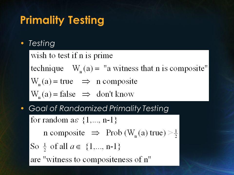 Primality Testing Testing Goal of Randomized Primality Testing