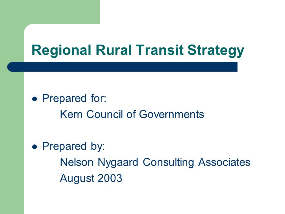 Regional Rural Transit Strategy Prepared for: Kern Council of Governments Prepared by: Nelson Nygaard Consulting Associates August 2003