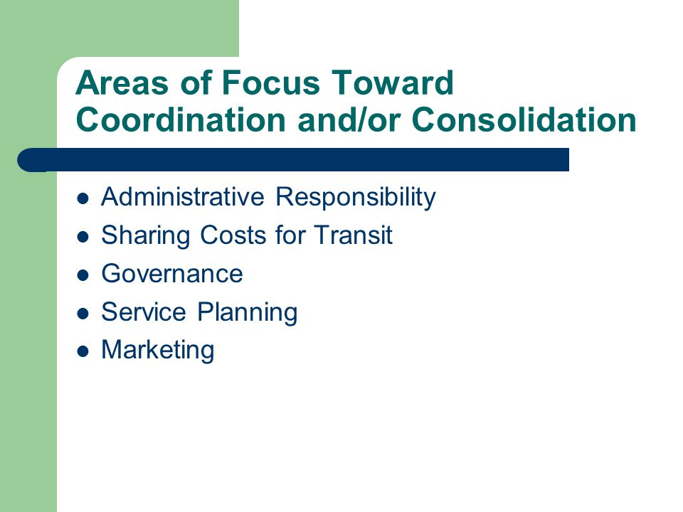Governance, cont'd Next Steps Toward Coordination/Consolidation 1.Refine lead agency options 2.Present options to Kern COG Transportation Planning & Policy Committee 3.Further refinement
