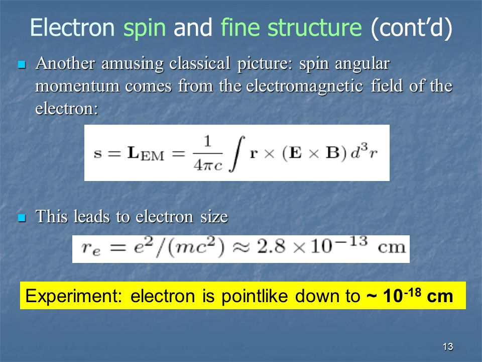 13 Electron spin and fine structure (cont'd) Another amusing classical picture: spin angular momentum comes from the electromagnetic field of the elec