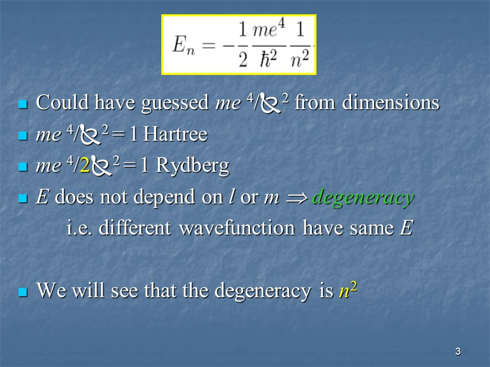 3 Could have guessed me 4 /  2 from dimensions Could have guessed me 4 /  2 from dimensions me 4 /  2 = 1 Hartree me 4 /  2 = 1 Hartree me 4 /2 