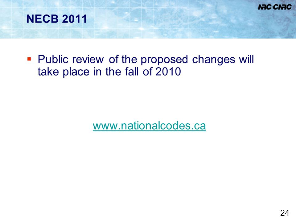 24 NECB 2011  Public review of the proposed changes will take place in the fall of 2010 www.nationalcodes.ca
